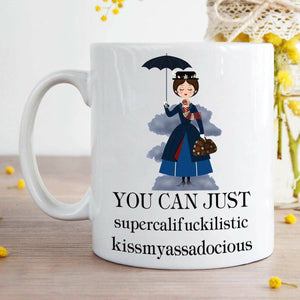 You Can Just Supercalifuckilistic Kissmyassadocious