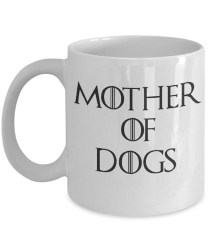 Mother of Dogs Mug Spin off of Game of Thrones Mother of Dragons  11 oz mugs mug