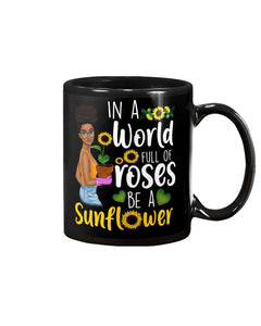 In a world full of roses be a sunflower Mug 11 oz