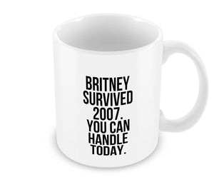 Geek Details Britney Survived 2007 You Can Handle Today Coffee  11 oz mugs mug