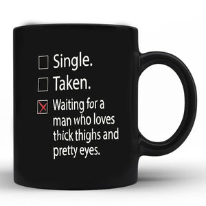 Waiting for a man who loves thick thighs and pretty eyes 11 oz mugs mug