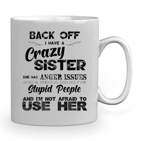Back off I have a cazy SISTER she has anger issues   11 oz mugs mug