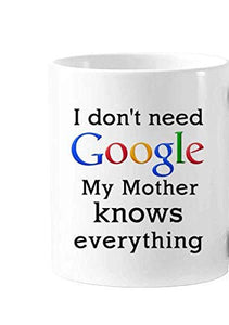 Discoloration Mug Best Funny Quotes mugs I don't need google My Mother knows everything   11 oz mugs mug