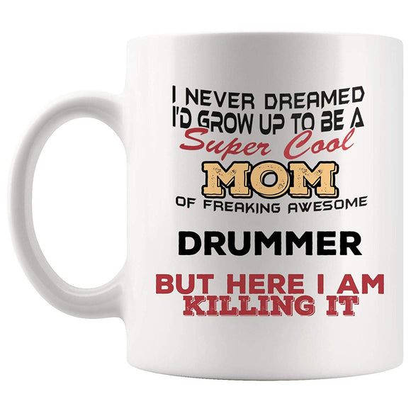 Mother Day Mom Drummer Mug Best Play Drum On Coffee Cup Gift Proud Dreamed Super Cool Mommy From Son Daughter  11 oz mugs mug