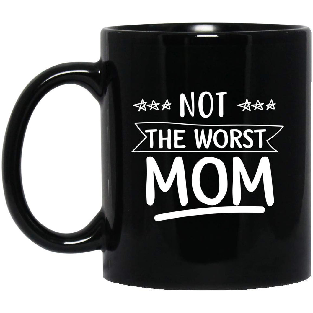Not the Worst Mom Funny Mother's day Mugs Gift for Family Gifts  11 oz mugs mug