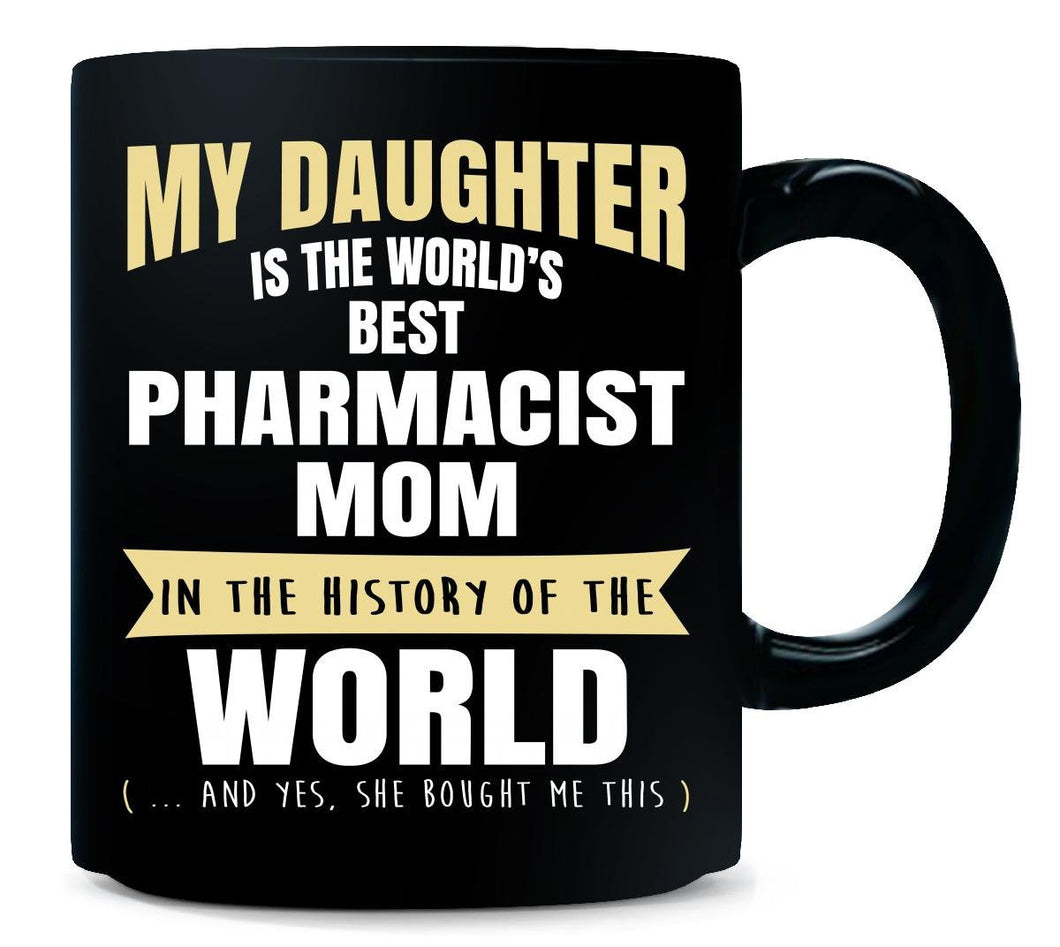 My Daughter Is The World's Best Pharmacist Mom - Mug  11 oz mugs mug