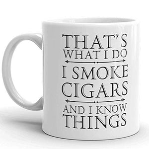 That's What I Do I Smoke Cigars And I Know Things, GOT 11oz Coffee Mug