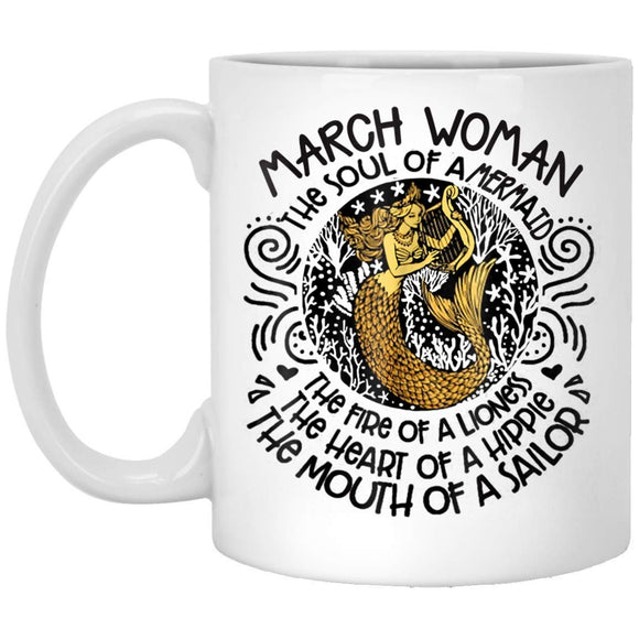MARCH Woman The Soul Of A Mermaid funny Birthday Gift 11 oz. White Mug