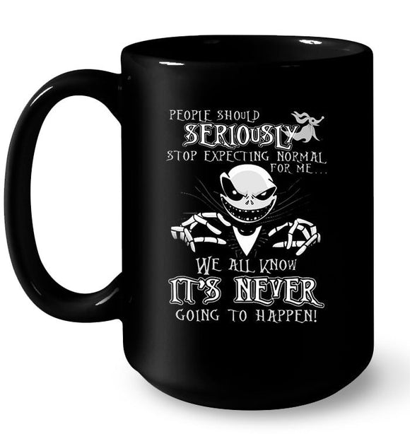 People Should Seriously Stop Expecting Normal From Me We All Know It's Never Going To Happen - Jack Skellington Version 11 oz mug