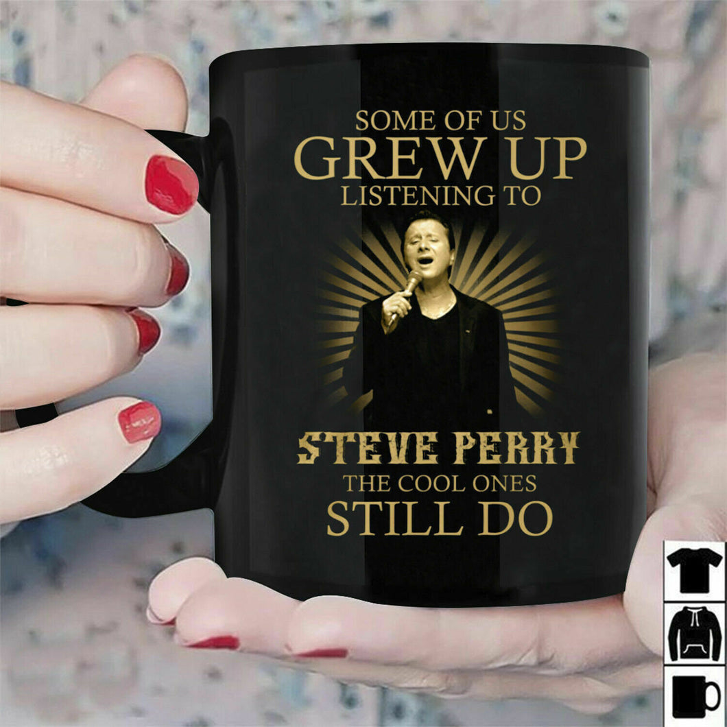 Steve Perry Some Of Us Grew Up Listening To Steve Perry Black Ceramic 11 oz mugs mug