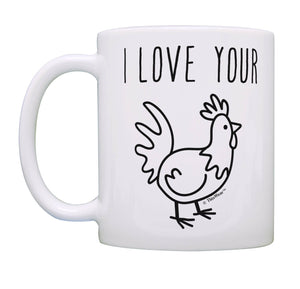 Sarcasm Gifts I Love Your Chicken Rooster Cock Unique Coffee Mug Tea Cup  11 oz mugs mug