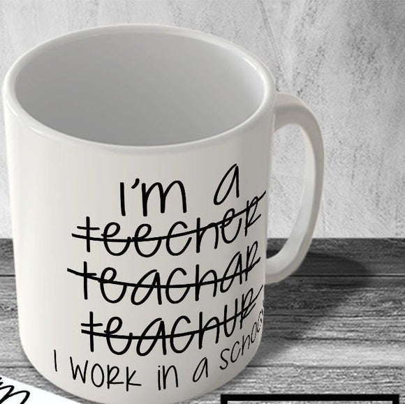 Work in a school! Funny 11 oz mugs mug