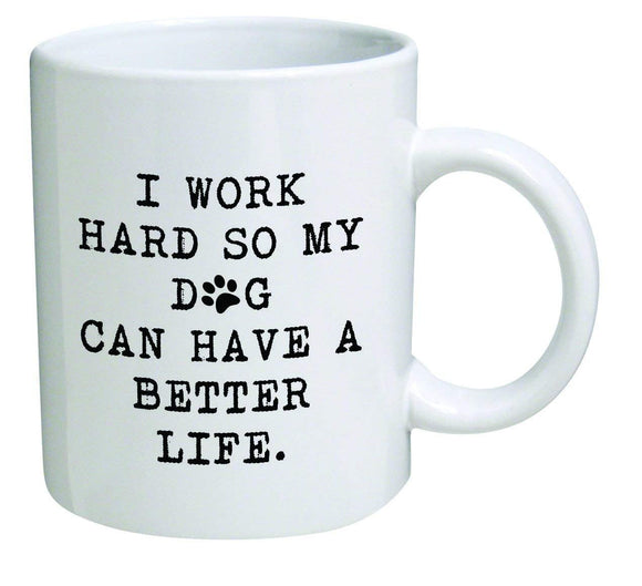 I work hard so my dog can have a better life - Inspirational novelty, brother  11 oz mugs mug