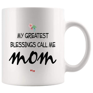 Greatest Blessings Call Mom Mother Inspiring New Mom Mug Mother Day Gift Mugs  11 oz mugs mug