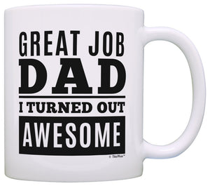 Fathers Day Gifts for Dad Great Job Dad I Turned Out Awesome Perfect Gifts for Dad Gift Coffee Mug Tea Cup White  11 oz mugs mug