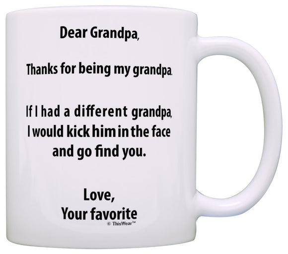 Funny Grandpa Gifts Grandpa If I Had a Different Grandpa I'd Kick Him In Face Fathers Day Gifts for Grandpa Gift Coffee Mug 11 oz mugs mug