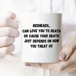 Redheads Can You Love You To Death Or Cause Your Death Just Depends On How You Treat Us Mug