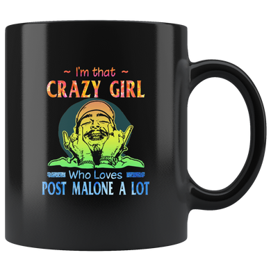 I'm That Crazy Girl Who Loves Post Malone A Lot Coffee Mug Gift Coffee Mug 11OZ Coffee Mug