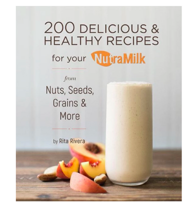 NutraMilk Recipe Book by Rita Rivera