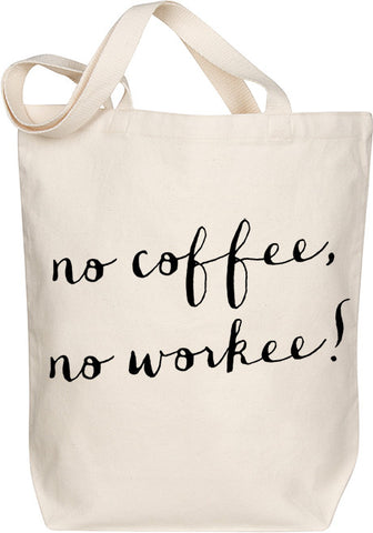 No Coffee, No Workee Tote