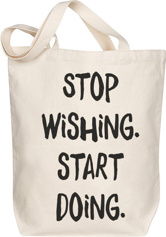 Stop Wishing, Start Doing Tote
