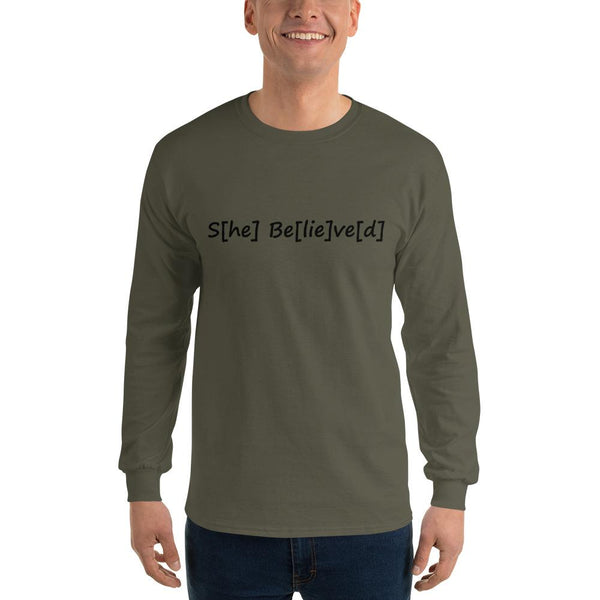 S[he] Be[lie]ve[d] Long Sleeve T-Shirt shopyourmeme Military Green S