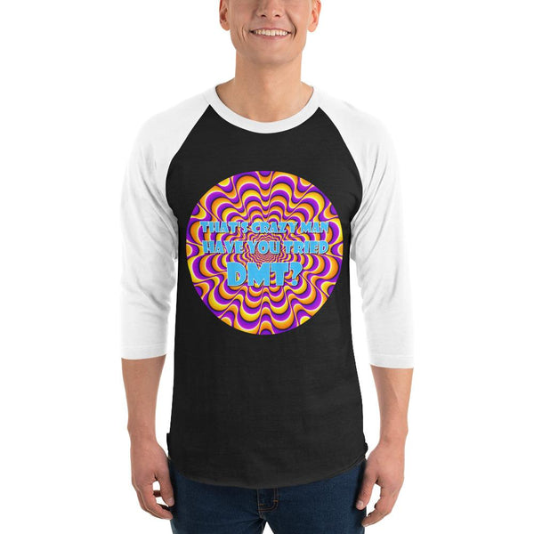 That's Crazy, Man. Have You Ever Done DMT? 3/4 Sleeve Raglan Shirt shopyourmeme Black/White XS