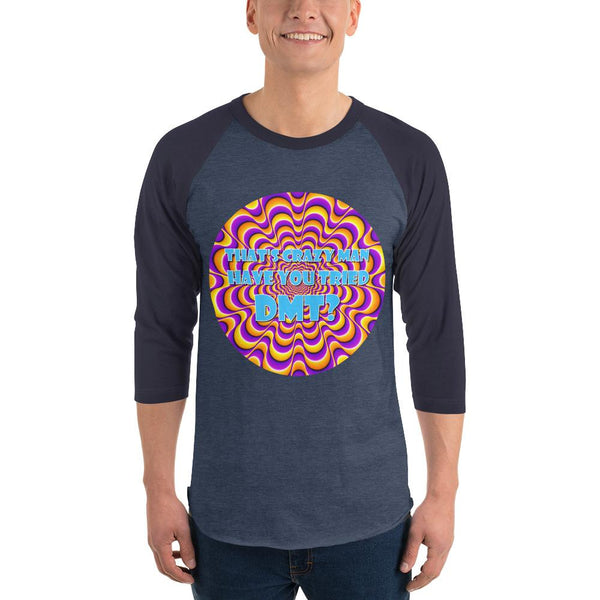 That's Crazy, Man. Have You Ever Done DMT? 3/4 Sleeve Raglan Shirt shopyourmeme Heather Denim/Navy XS