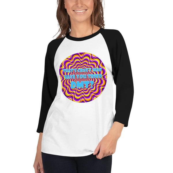 That's Crazy, Man. Have You Ever Done DMT? 3/4 Sleeve Raglan Shirt shopyourmeme White/Black XS