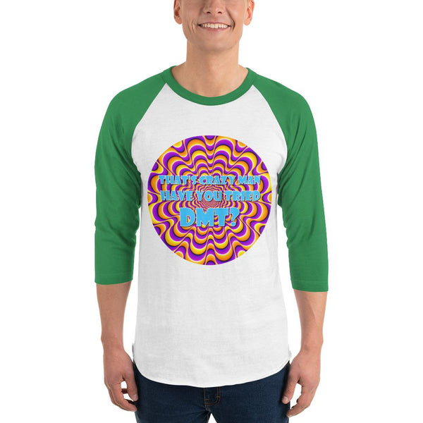 That's Crazy, Man. Have You Ever Done DMT? 3/4 Sleeve Raglan Shirt shopyourmeme White/Kelly XS