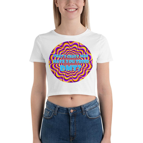 That's Crazy, Man. Have You Ever Done DMT? Crop Top shopyourmeme White M/L