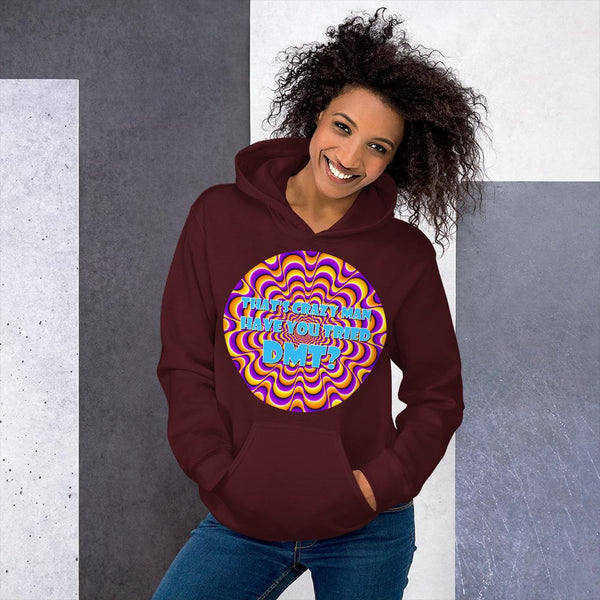 That's Crazy, Man. Have You Ever Done DMT? Hoodie shopyourmeme Maroon S