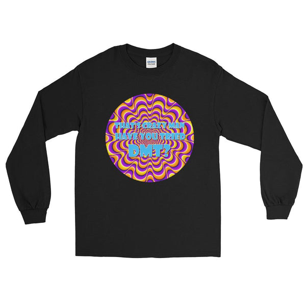 That's Crazy, Man. Have You Ever Done DMT? Long Sleeve T-Shirt shopyourmeme