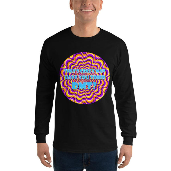 That's Crazy, Man. Have You Ever Done DMT? Long Sleeve T-Shirt shopyourmeme Black S