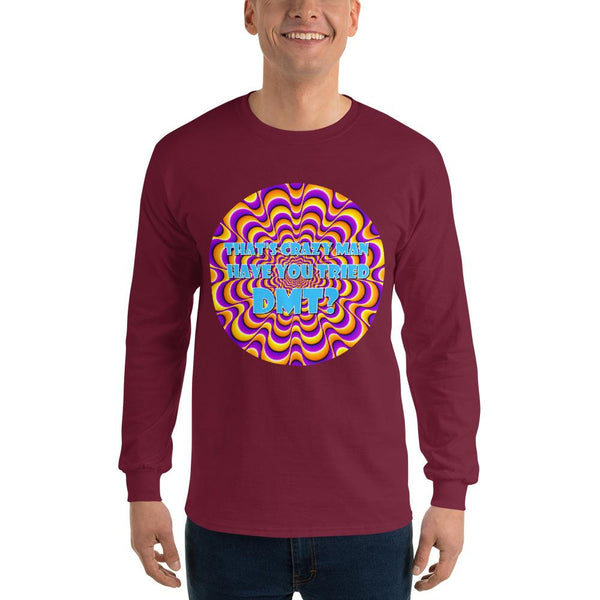That's Crazy, Man. Have You Ever Done DMT? Long Sleeve T-Shirt shopyourmeme Maroon S