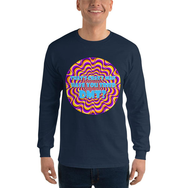 That's Crazy, Man. Have You Ever Done DMT? Long Sleeve T-Shirt shopyourmeme Navy S