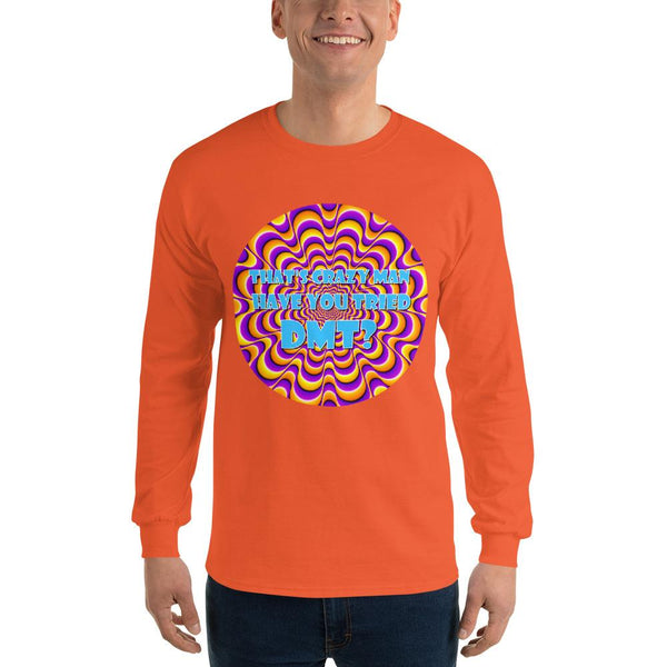 That's Crazy, Man. Have You Ever Done DMT? Long Sleeve T-Shirt shopyourmeme Orange S