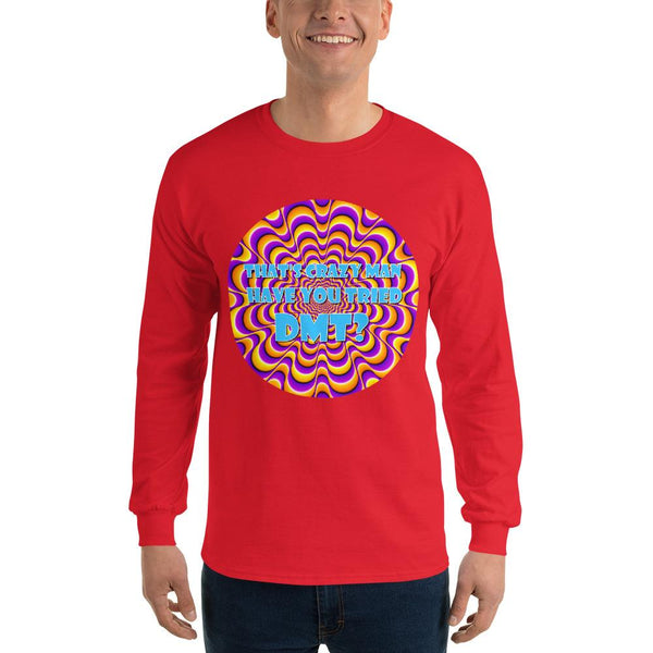 That's Crazy, Man. Have You Ever Done DMT? Long Sleeve T-Shirt shopyourmeme Red S