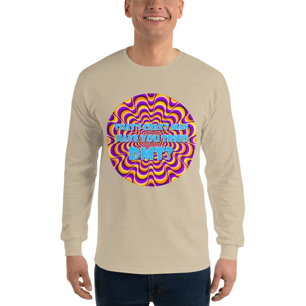 That's Crazy, Man. Have You Ever Done DMT? Long Sleeve T-Shirt shopyourmeme Sand S