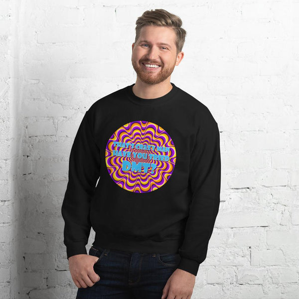 That's Crazy, Man. Have You Ever Done DMT? Sweatshirt shopyourmeme Black S