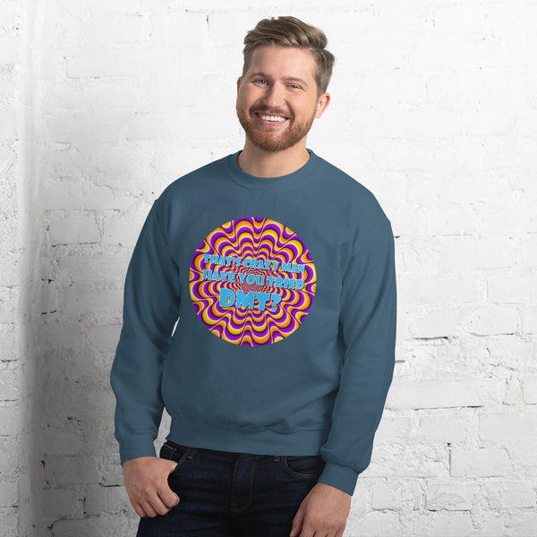That's Crazy, Man. Have You Ever Done DMT? Sweatshirt shopyourmeme Indigo Blue S