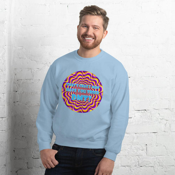 That's Crazy, Man. Have You Ever Done DMT? Sweatshirt shopyourmeme Light Blue S