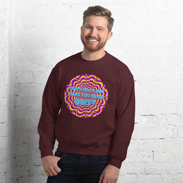 That's Crazy, Man. Have You Ever Done DMT? Sweatshirt shopyourmeme Maroon S