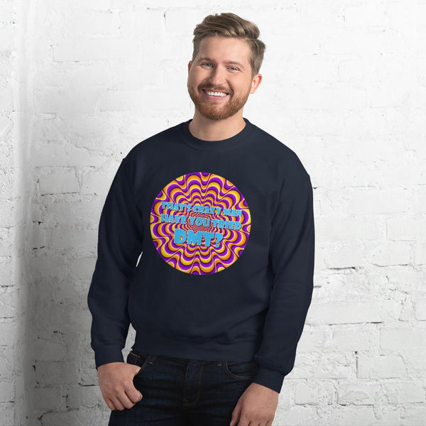 That's Crazy, Man. Have You Ever Done DMT? Sweatshirt shopyourmeme Navy S