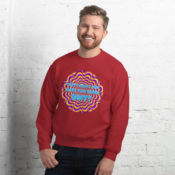 That's Crazy, Man. Have You Ever Done DMT? Sweatshirt shopyourmeme Red S