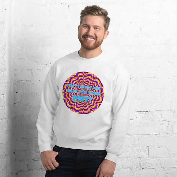 That's Crazy, Man. Have You Ever Done DMT? Sweatshirt shopyourmeme White S