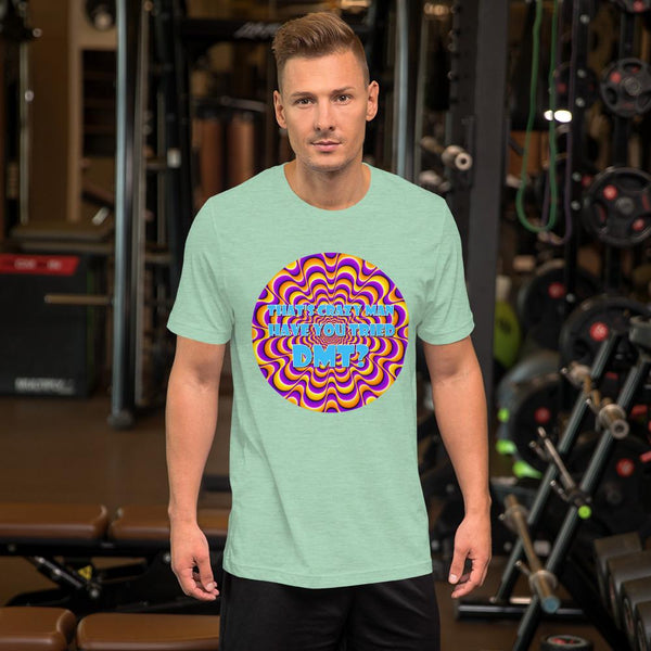 That's Crazy, Man. Have You Ever Done DMT? T-Shirt shopyourmeme Heather Prism Mint S