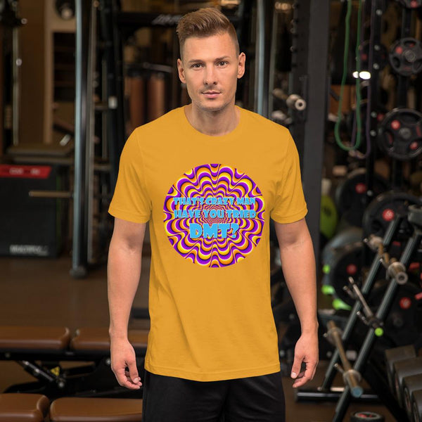 That's Crazy, Man. Have You Ever Done DMT? T-Shirt shopyourmeme Mustard M