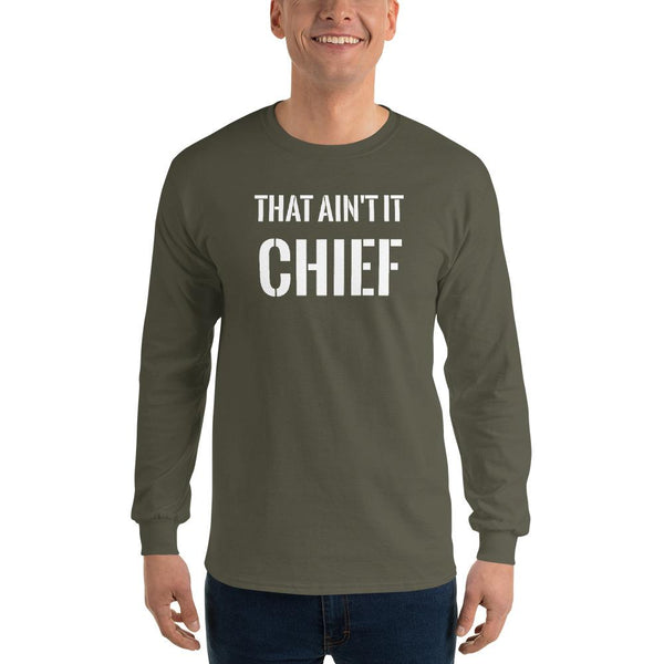 This Aint It Chief Men's Long Sleeve Shirt The Meme Store Military Green S