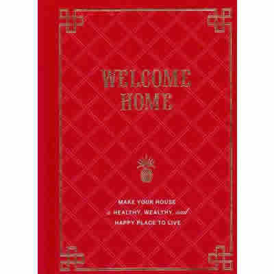 WELCOME HOME: MAKE YOUR HOUSE A HEALTHY, WEALTHY AND HAPPY PLACE TO LIVE